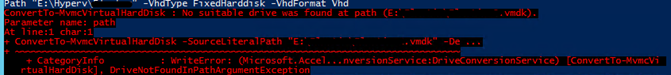 ConvertTo-MvmcVirtualHardDisk : No suitable drive was found at path